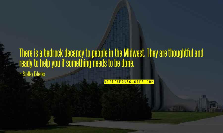 The Midwest Quotes By Shelley Fabares: There is a bedrock decency to people in