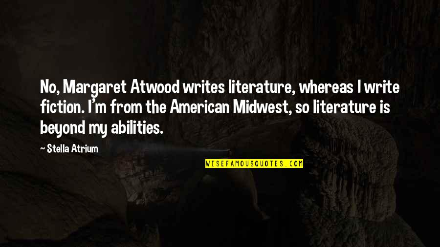 The Midwest Quotes By Stella Atrium: No, Margaret Atwood writes literature, whereas I write