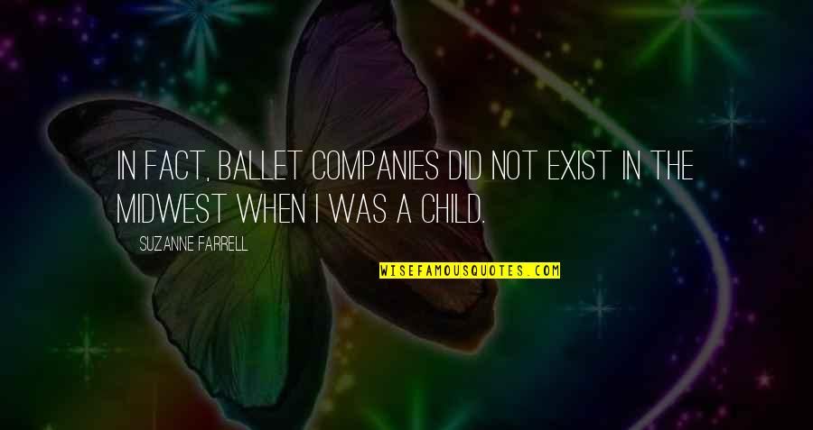 The Midwest Quotes By Suzanne Farrell: In fact, ballet companies did not exist in