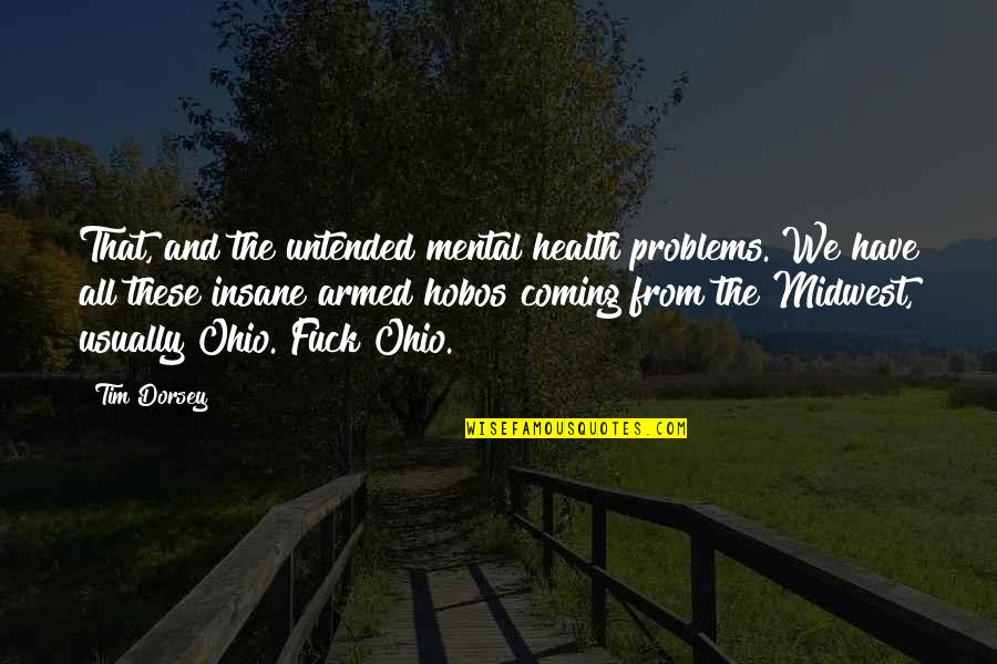 The Midwest Quotes By Tim Dorsey: That, and the untended mental health problems. We