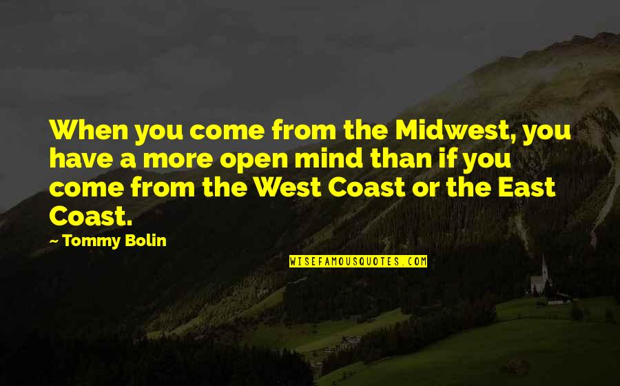 The Midwest Quotes By Tommy Bolin: When you come from the Midwest, you have
