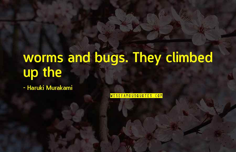 The Mighty Atom Quotes By Haruki Murakami: worms and bugs. They climbed up the