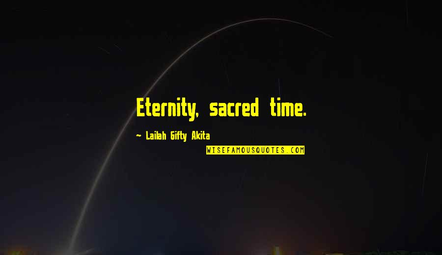 The Mighty Atom Quotes By Lailah Gifty Akita: Eternity, sacred time.