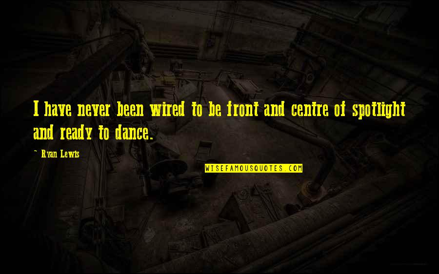The Mighty Atom Quotes By Ryan Lewis: I have never been wired to be front