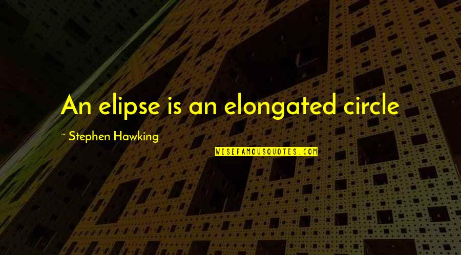 The Mighty Atom Quotes By Stephen Hawking: An elipse is an elongated circle