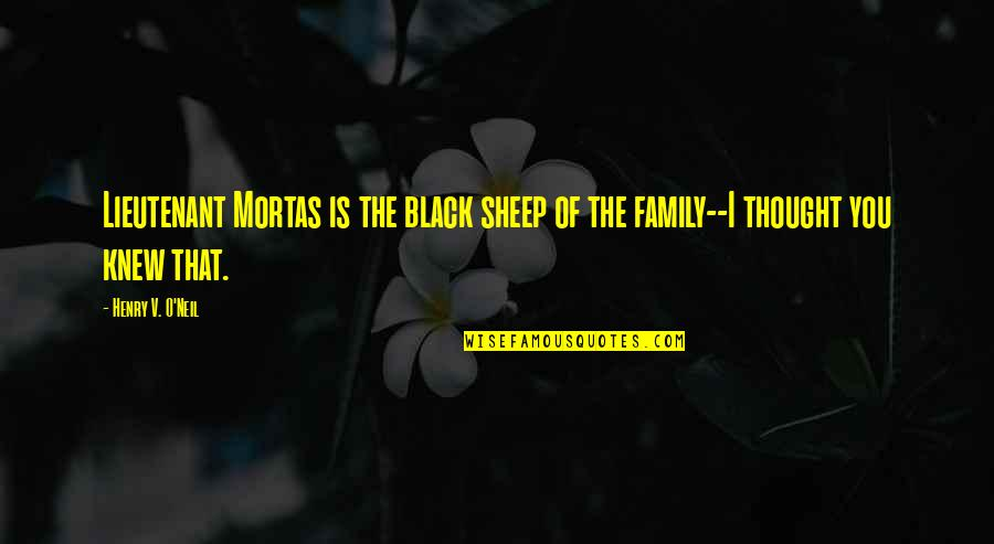 The Military Family Quotes By Henry V. O'Neil: Lieutenant Mortas is the black sheep of the