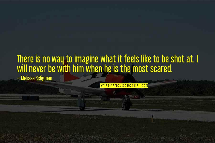 The Military Family Quotes By Melissa Seligman: There is no way to imagine what it