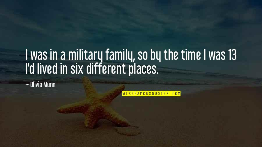 The Military Family Quotes By Olivia Munn: I was in a military family, so by
