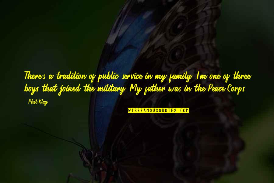 The Military Family Quotes By Phil Klay: There's a tradition of public service in my