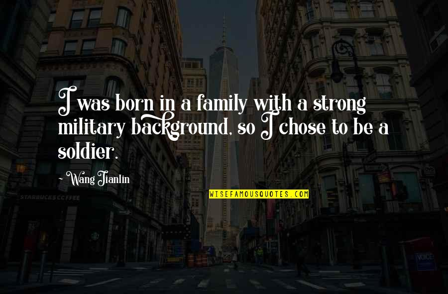 The Military Family Quotes By Wang Jianlin: I was born in a family with a