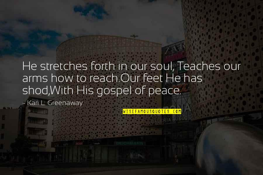 The Ministry Of Peace Quotes By Kari L. Greenaway: He stretches forth in our soul, Teaches our