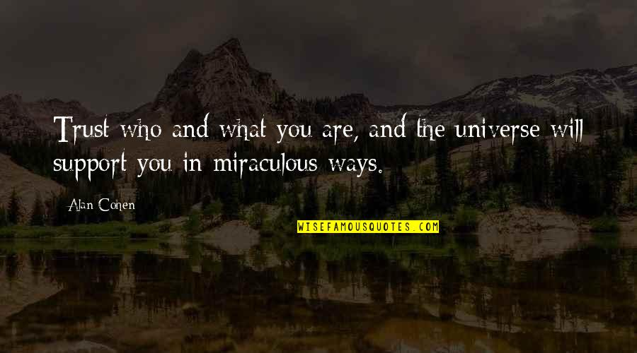 The Miraculous Quotes By Alan Cohen: Trust who and what you are, and the