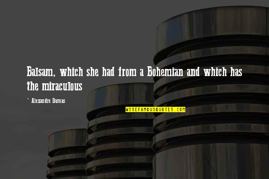 The Miraculous Quotes By Alexandre Dumas: Balsam, which she had from a Bohemian and