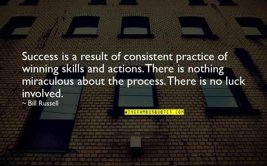 The Miraculous Quotes By Bill Russell: Success is a result of consistent practice of