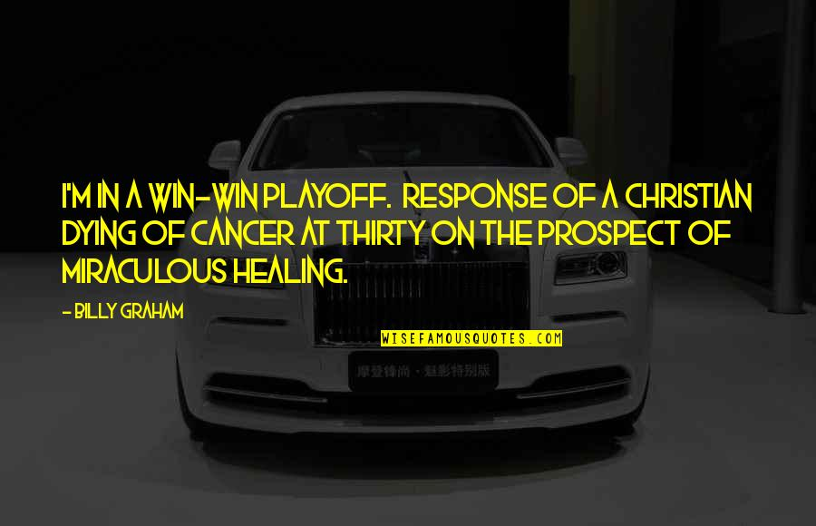 The Miraculous Quotes By Billy Graham: I'm in a win-win playoff. Response of a