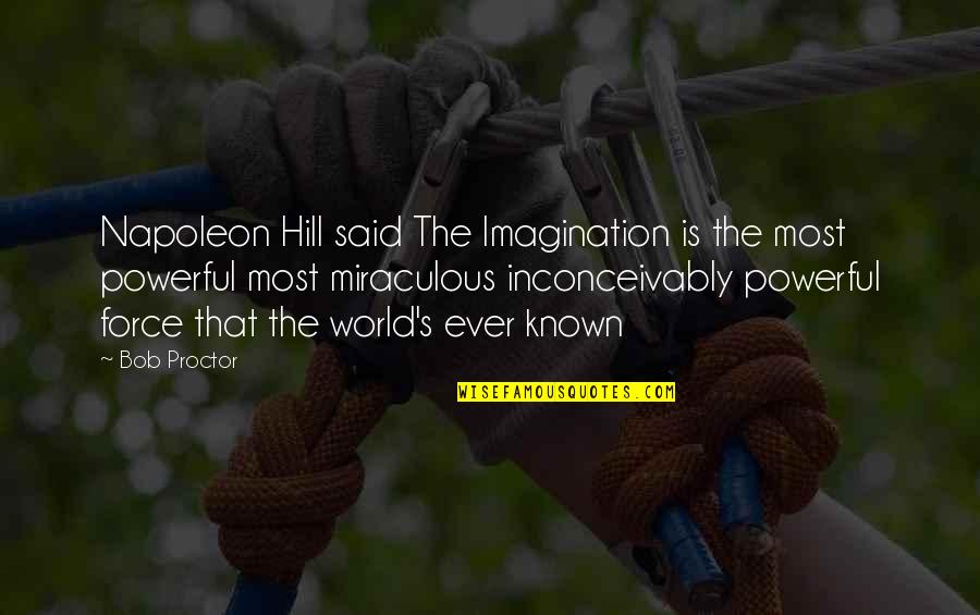 The Miraculous Quotes By Bob Proctor: Napoleon Hill said The Imagination is the most
