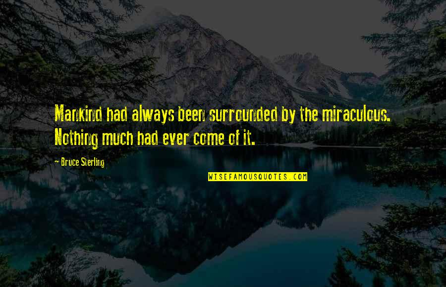 The Miraculous Quotes By Bruce Sterling: Mankind had always been surrounded by the miraculous.