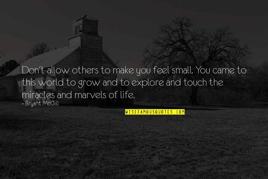 The Miraculous Quotes By Bryant McGill: Don't allow others to make you feel small.