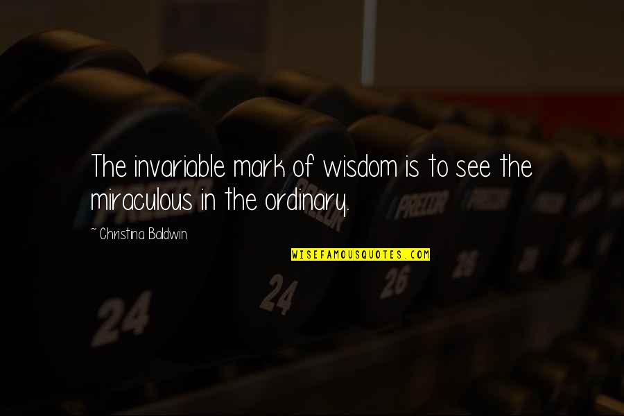 The Miraculous Quotes By Christina Baldwin: The invariable mark of wisdom is to see