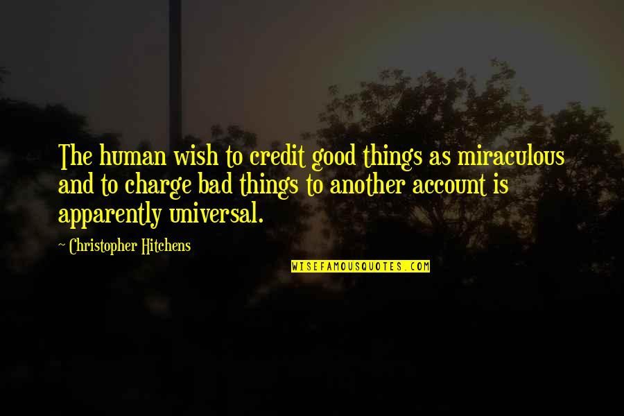 The Miraculous Quotes By Christopher Hitchens: The human wish to credit good things as