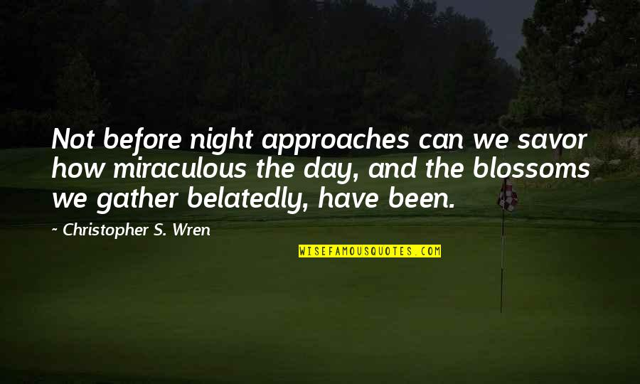 The Miraculous Quotes By Christopher S. Wren: Not before night approaches can we savor how
