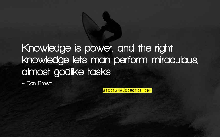 The Miraculous Quotes By Dan Brown: Knowledge is power, and the right knowledge lets