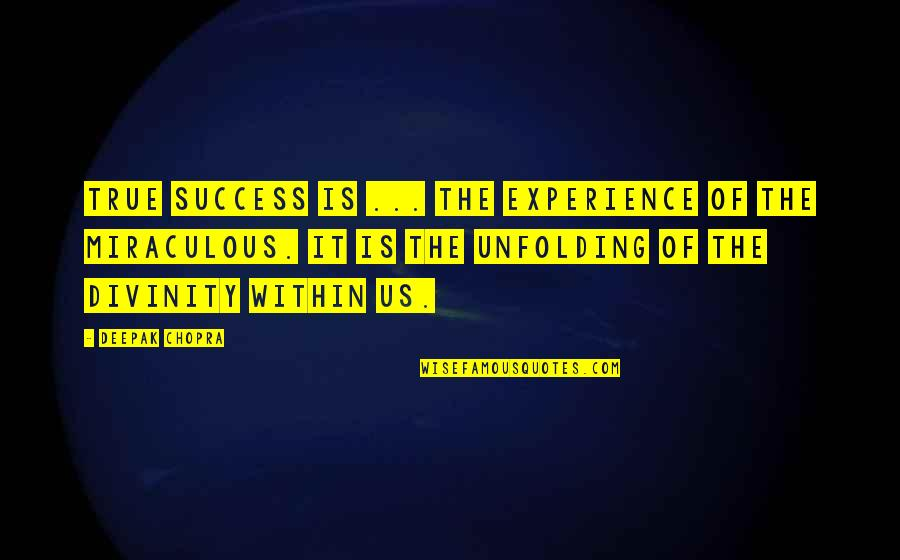 The Miraculous Quotes By Deepak Chopra: True success is ... the experience of the