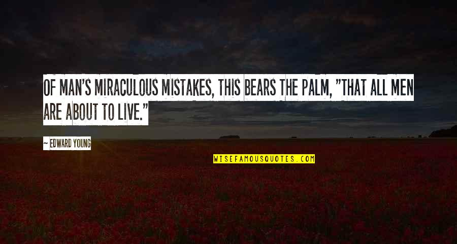 The Miraculous Quotes By Edward Young: Of man's miraculous mistakes, this bears The palm,