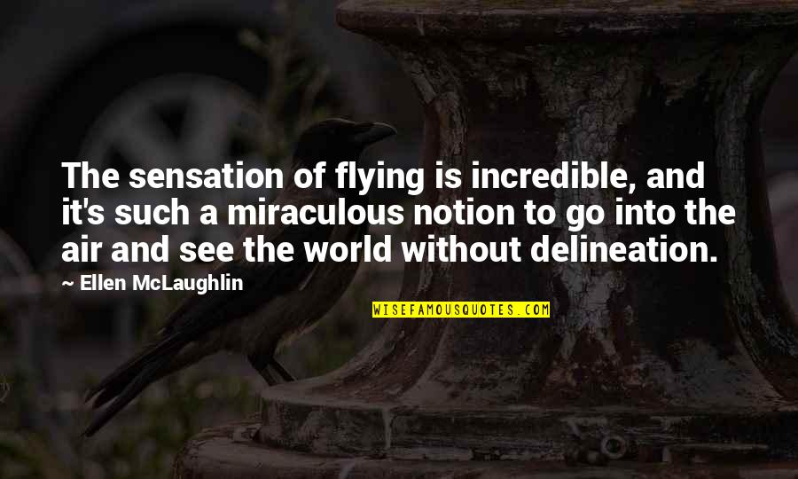 The Miraculous Quotes By Ellen McLaughlin: The sensation of flying is incredible, and it's