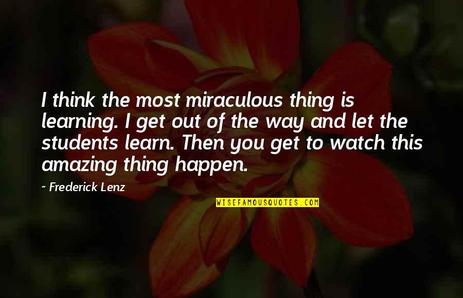 The Miraculous Quotes By Frederick Lenz: I think the most miraculous thing is learning.