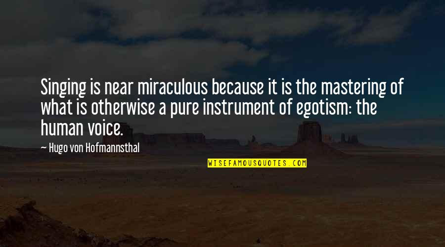 The Miraculous Quotes By Hugo Von Hofmannsthal: Singing is near miraculous because it is the