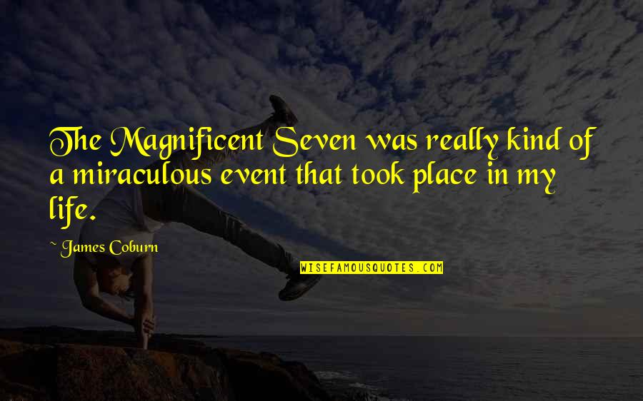 The Miraculous Quotes By James Coburn: The Magnificent Seven was really kind of a