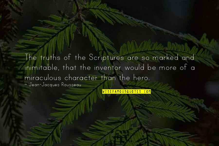 The Miraculous Quotes By Jean-Jacques Rousseau: The truths of the Scriptures are so marked