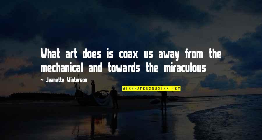 The Miraculous Quotes By Jeanette Winterson: What art does is coax us away from