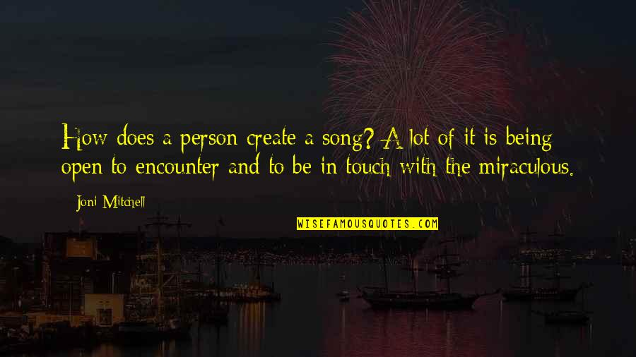 The Miraculous Quotes By Joni Mitchell: How does a person create a song? A