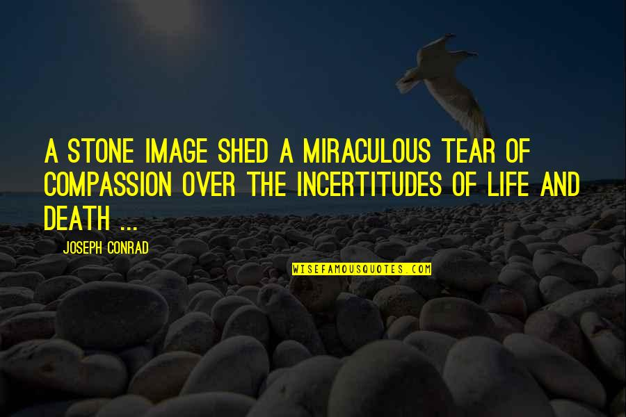 The Miraculous Quotes By Joseph Conrad: A stone image shed a miraculous tear of
