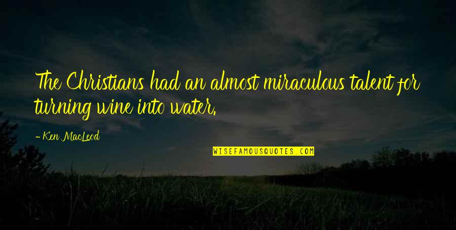 The Miraculous Quotes By Ken MacLeod: The Christians had an almost miraculous talent for