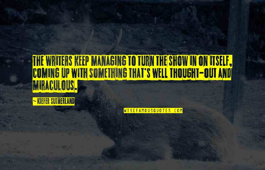 The Miraculous Quotes By Kiefer Sutherland: The writers keep managing to turn the show