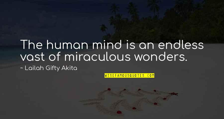 The Miraculous Quotes By Lailah Gifty Akita: The human mind is an endless vast of
