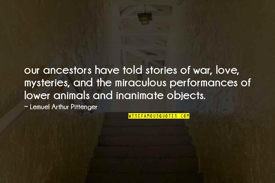 The Miraculous Quotes By Lemuel Arthur Pittenger: our ancestors have told stories of war, love,