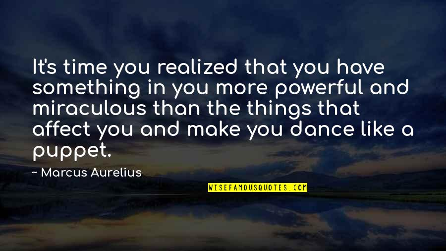 The Miraculous Quotes By Marcus Aurelius: It's time you realized that you have something