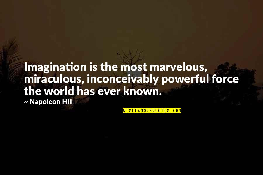 The Miraculous Quotes By Napoleon Hill: Imagination is the most marvelous, miraculous, inconceivably powerful