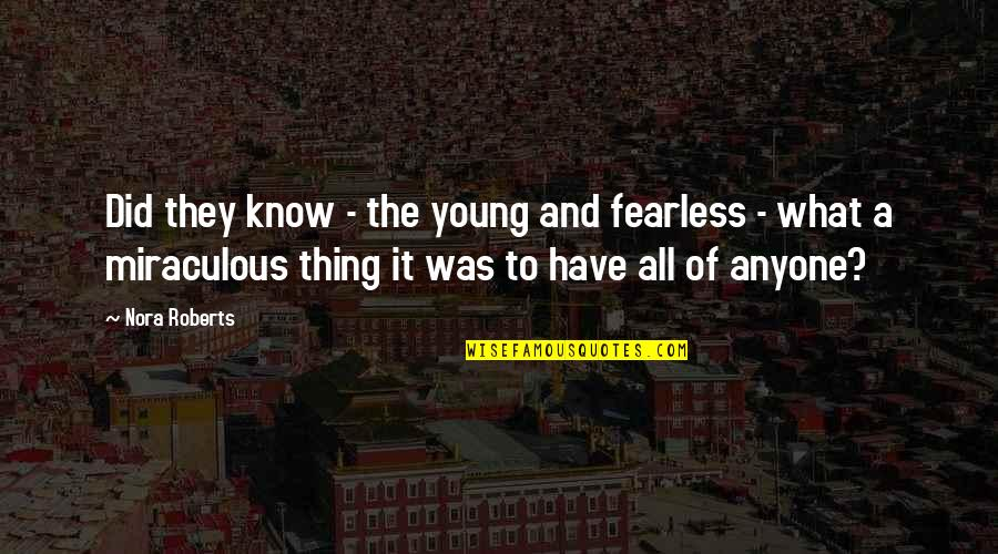 The Miraculous Quotes By Nora Roberts: Did they know - the young and fearless