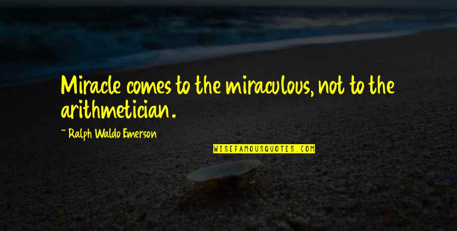 The Miraculous Quotes By Ralph Waldo Emerson: Miracle comes to the miraculous, not to the