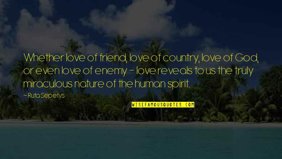 The Miraculous Quotes By Ruta Sepetys: Whether love of friend, love of country, love