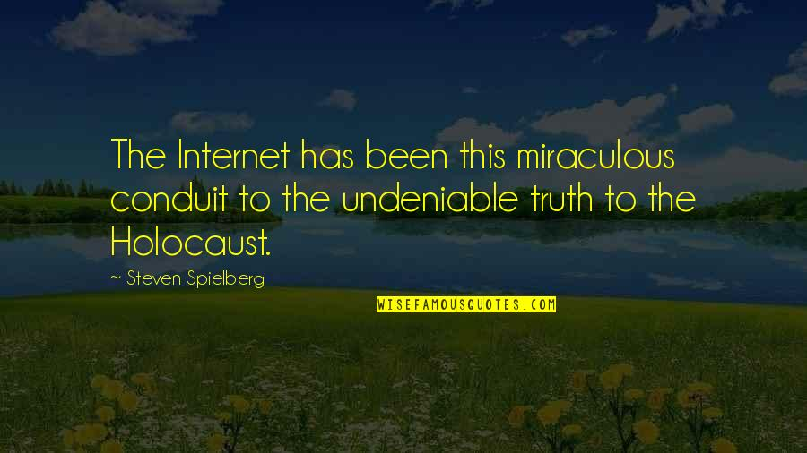 The Miraculous Quotes By Steven Spielberg: The Internet has been this miraculous conduit to