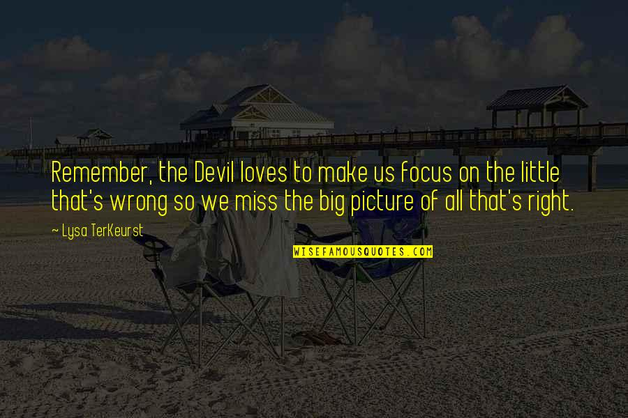 The Missing Picture Quotes By Lysa TerKeurst: Remember, the Devil loves to make us focus