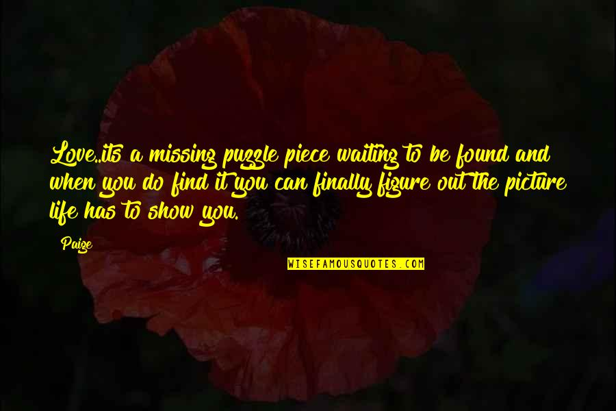 The Missing Picture Quotes By Paige: Love..its a missing puzzle piece waiting to be
