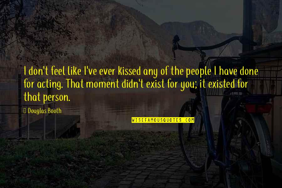 The Moment We Kissed Quotes By Douglas Booth: I don't feel like I've ever kissed any