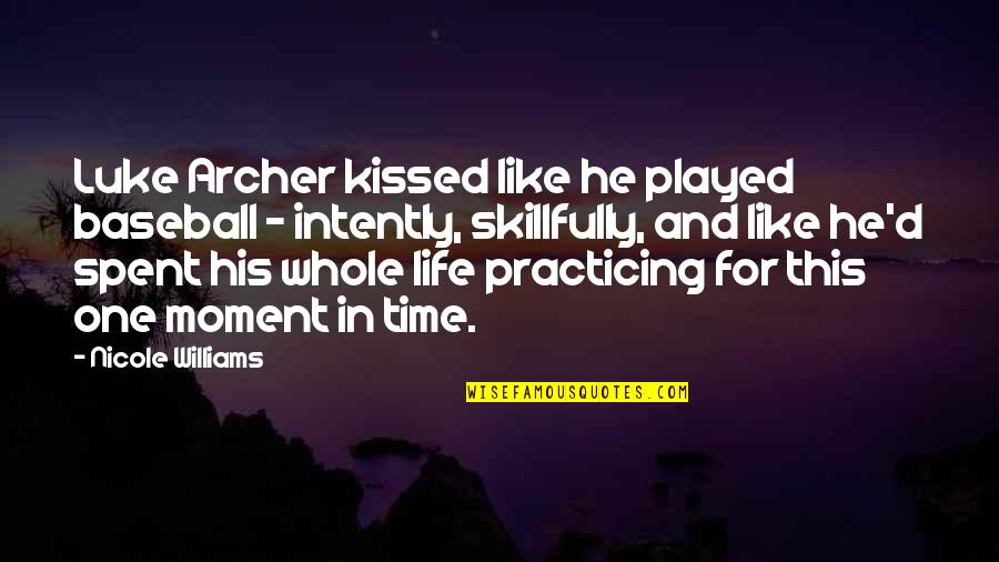 The Moment We Kissed Quotes By Nicole Williams: Luke Archer kissed like he played baseball -